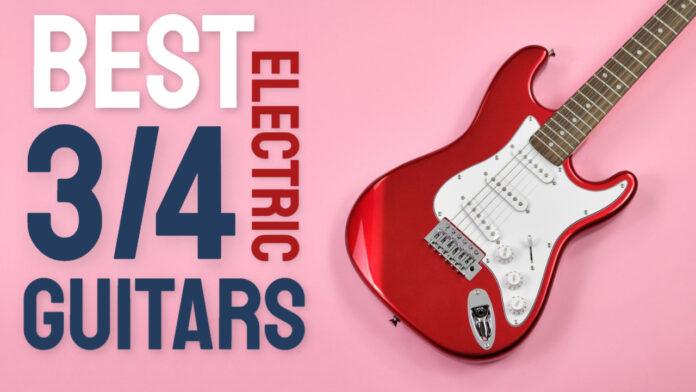 best 3/4 electric guitar